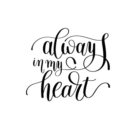 phrases: always in my heart handwritten lettering quote about love to valentines day design or wedding invitation or printable wall art, poster, home decor and other, calligraphy illustration