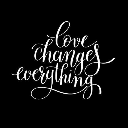 wedding decor: love changes everything handwritten lettering quote about love to valentines day design or wedding invitation or printable wall art, poster, home decor and other, calligraphy illustration