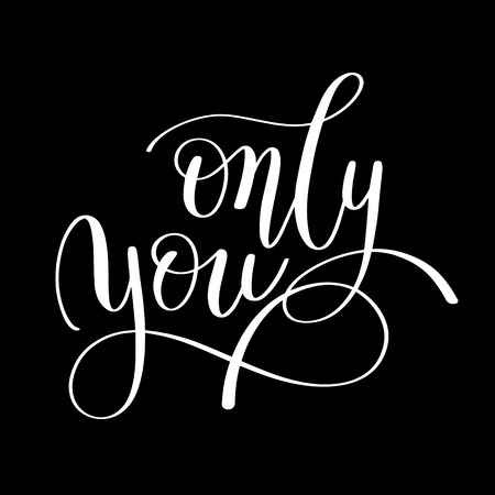 only you handwritten lettering quote about love to valentines day design or wedding invitation or printable wall art, poster, home decor and other, calligraphy illustration