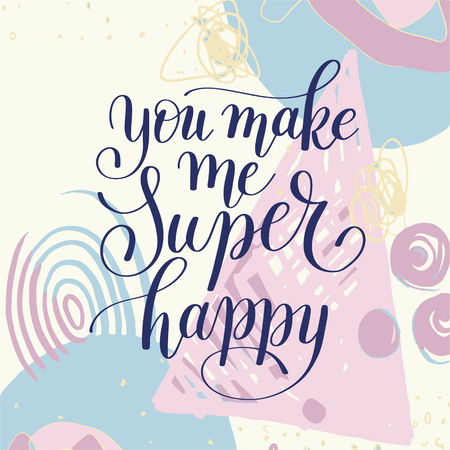 wall design: you make me super happy handwritten lettering quote about love to valentines day design or wedding invitation or printable wall art, poster, home decor, illustration in pastel color