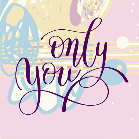 about: only you handwritten lettering quote about love to valentines day design or wedding invitation or printable wall art, poster, home decor and other, calligraphy illustration in pastel colors