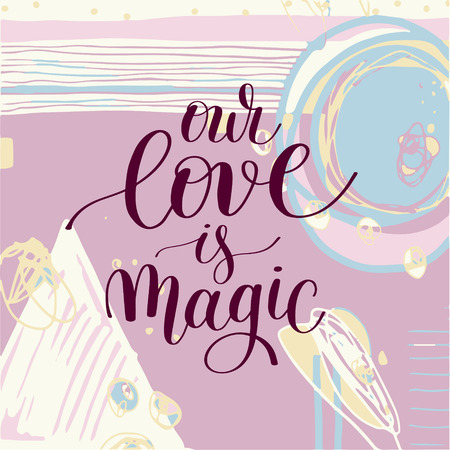our love is magic handwritten lettering quote about love to valentines day design or wedding invitation or printable wall art, poster, home decor, calligraphy illustration in pastel color
