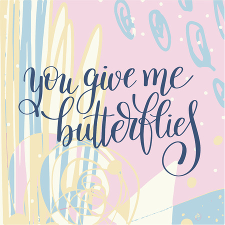 wedding decor: you give me butterflies handwritten lettering quote about love to valentines day design or wedding invitation or printable wall art, poster, home decor, calligraphy illustration in pastel