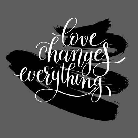 love changes everything handwritten lettering quote about love to valentines day design or wedding invitation or printable wall art, poster, home decor and other, calligraphy illustration