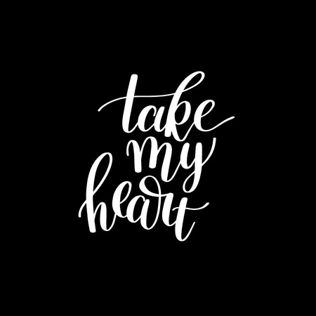wall decor: Take my heart black and white hand written lettering positive quote, calligraphy poster illustration to printable wall art, greeting card home decor and other Illustration