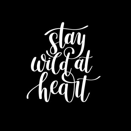 phrases: Stay wild at heart handwritten lettering positive quote about life, black and white calligraphy illustration poster Illustration