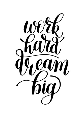 Work Hard Dream Big. Customizable Design for Motivational Quote. Hand Drawn Text Phrase. Change it Yourself to any Colour. Perfect for a Print, Greeting Card or T-Shirt. Isolated on white background