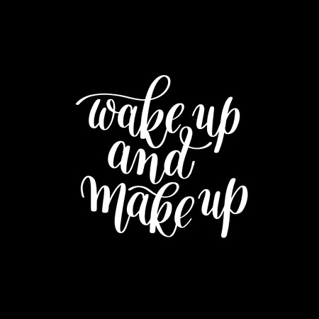 wake up: Wake up and Make up. Motivational  Humorous Quote  Rhyme. Hand Drawn Text Phrase, Decorative Design in Curly Fonts. Perfect for a Print, Greeting Card or T-Shirt.