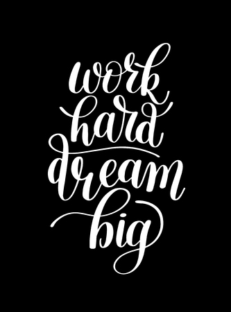 Work Hard Dream Big. Customizable Design for Motivational Quote. Hand Drawn Text Phrase. Change it Yourself to any Colour. Perfect for a Print, Greeting Card or T-Shirt. Isolated on white Illustration