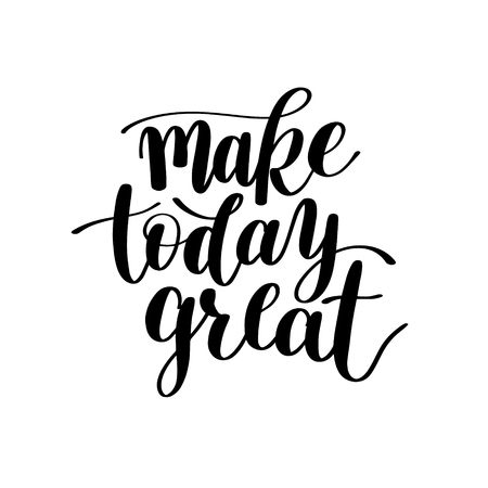 colour image: Make Today Great Vector Text Phrase Image, Inspirational Quote, Hand Drawn Writing - Nice Expression to Print on a T-Shirt, Paper or a Mug. Customisable to any colour. Illustration