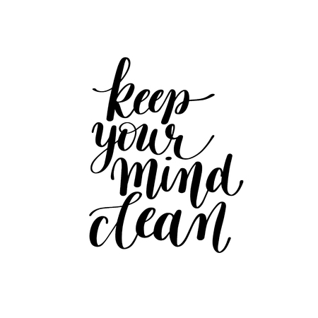 mind set: Keep Your Mind Clean Vector Text Phrase Image, Inspirational Quote - Hand Drawn Writing - Comforting Expression to Print on a T-Shirt, Paper or a Mug