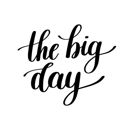 The Big Day Vector Text Illustration, Label Phrase - Hand Drawn Writing - Words to Print on a T-Shirt, Paper or a Mug for a Big Occasion