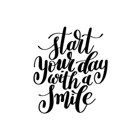 advise: Start Your Day With a Smile Vector Text Phrase Illustration, Inspirational Quote - Hand Drawn Writing - Nice Expression to Print on a T-Shirt, Paper or a Mug