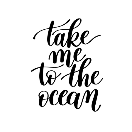 worldwide wish: Take Me to the Ocean Vector Text Phrase Image, Love Expression - Hand Drawn Writing - Phrase to Print on a T-Shirt, Paper or a Mug Illustration