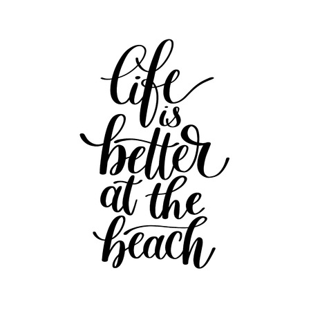Life is Better at the Beach - Vector Text Phrase Illustration, Happy Life Expression - Hand Drawn Writing - A Good Phrase to Print on a T-Shirt, Poster or a Mug Ilustração