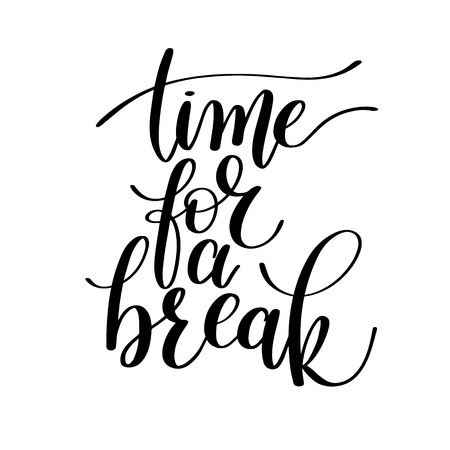 break: Time for a Break Vector Text Phrase Illustration, Positive Expression - Hand Drawn Writing - Phrase to Print on a T-Shirt, Paper or a Mug
