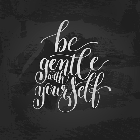 be: Be Gentle With Yourself. Motivational Quote. Hand Drawn Text Phr