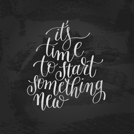 its: its time to start something new handwritten lettering positive