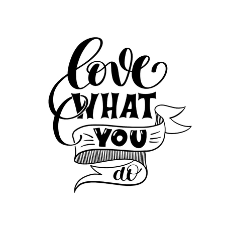 what: love what you do handwritten calligraphy lettering quote