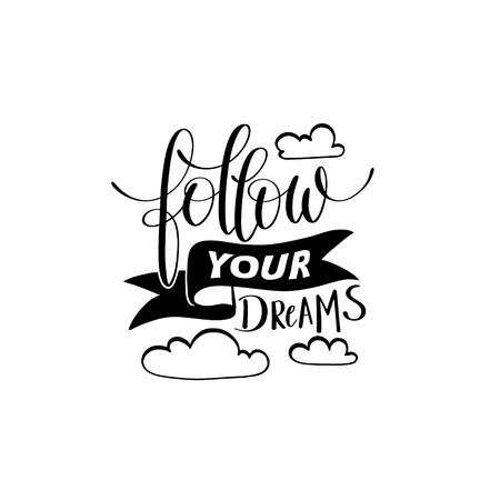 dreams: follow your dreams handwritten calligraphy lettering quote