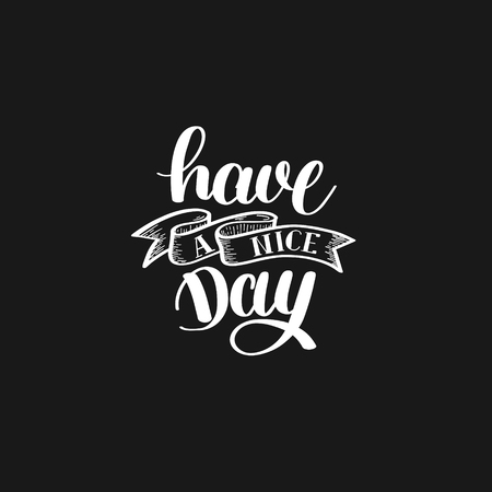 Have a nice day black and white hand lettering phrase