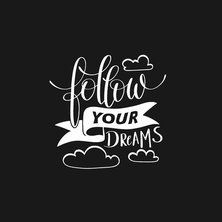written: follow your dreams handwritten calligraphy lettering quote