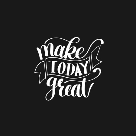 customizable: Make Today Great Vector Text Phrase Image, Inspirational Quote Illustration
