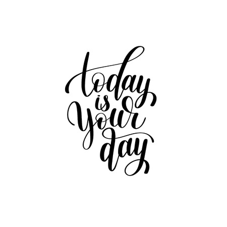 positiv: today is your day black and white hand written lettering positiv