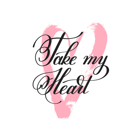 compliments: take my heart handwritten lettering quote about love to valentin