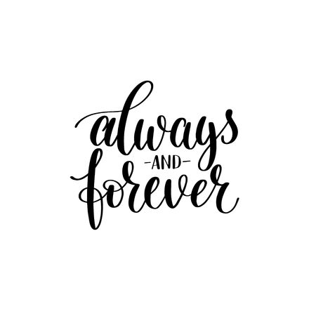 phrases: always and forever black white hand written lettering about love