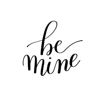 be mine: be mine black and white hand written lettering about love