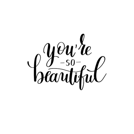 written: youre so beautiful black and white hand written lettering Illustration