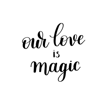 black magic: our love is magic black and white hand written lettering Illustration