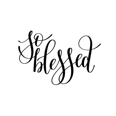 so blessed black and white hand written lettering phrase about l