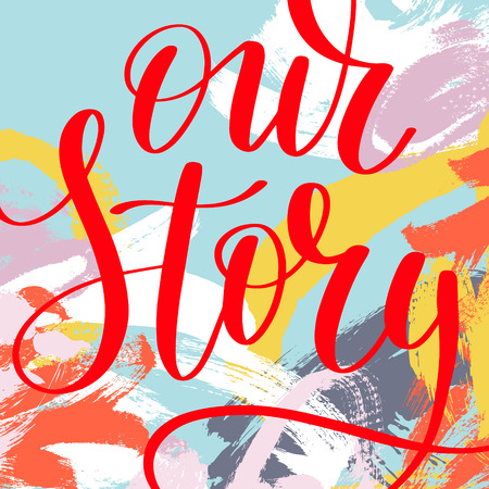 our: our story hand written lettering quote about love in abstract pa Illustration