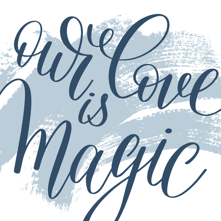 abstract love: our love is magic hand written lettering on abstract painting
