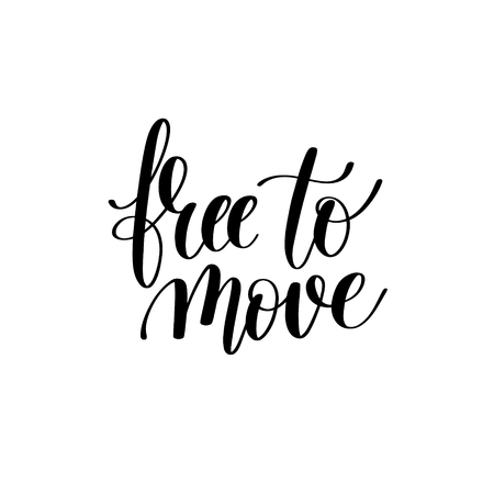 free hand: free to move black and white hand written lettering positive quo
