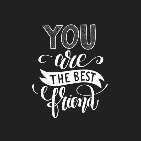 you are the best friend black and white hand written lettering Illustration