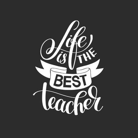saying: life is the best teacher black and white hand written lettering Illustration