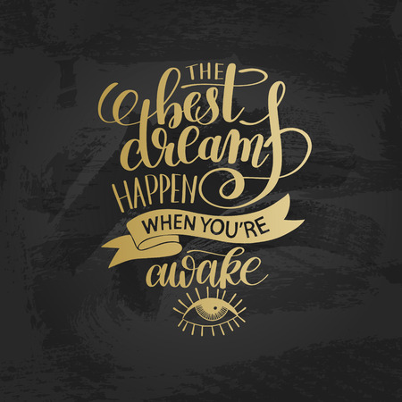 when: the best dreams happen when youre awake hand written lettering Illustration