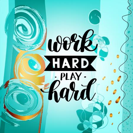 hand work: Work Hard Play Hard motivational quote, hand written lettering Illustration