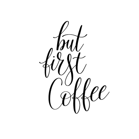 but first coffee black and white hand written lettering