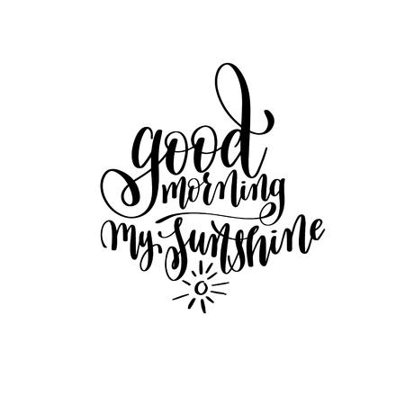 good morning my sunshine black and white hand written lettering