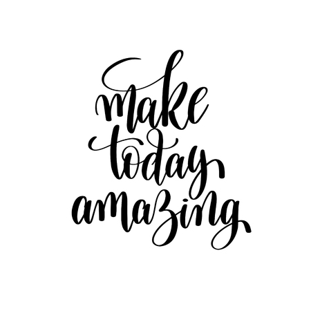 make today amazing black and white hand written lettering