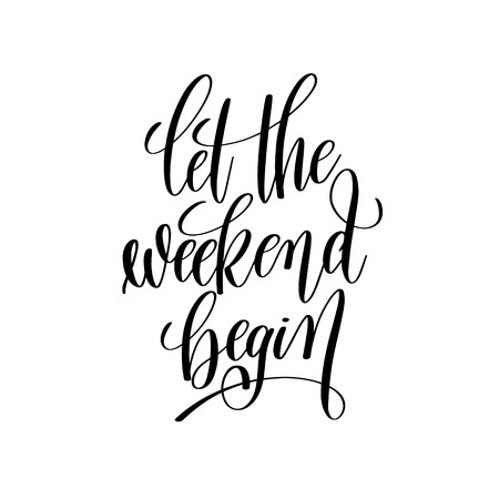 Let the weekend begin black and white handwritten lettering insc