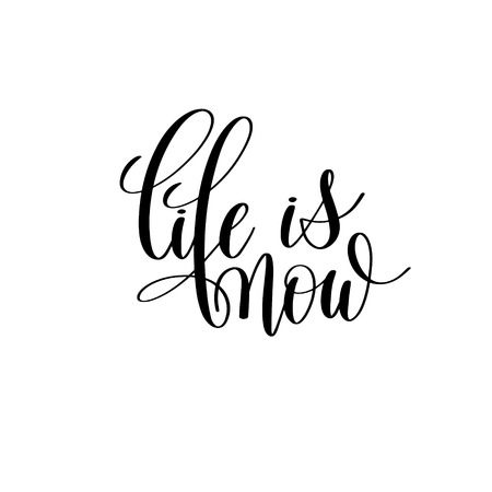 life is now black and white hand lettering inscription Illustration