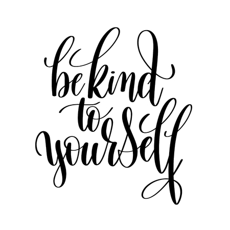 be kind to yourself black and white hand lettering inscription, motivational and inspirational positive quote to poster, greeting card, printable wall art, calligraphy vector illustration