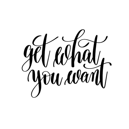 Get what you want black and white hand written lettering positiv