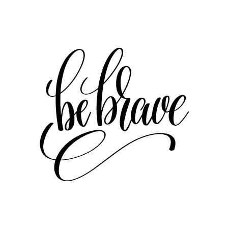 be brave black and white hand lettering inscription Illustration