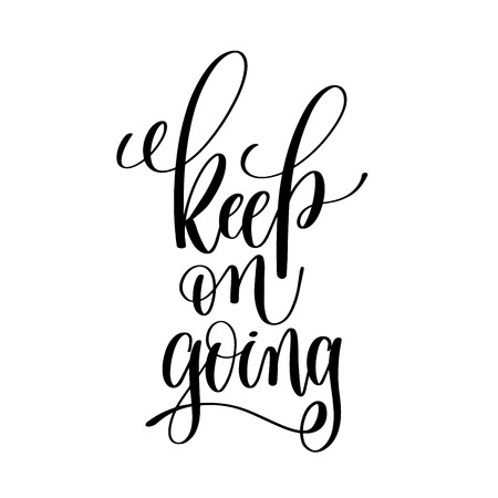 keep on going black and white ink lettering positive quote